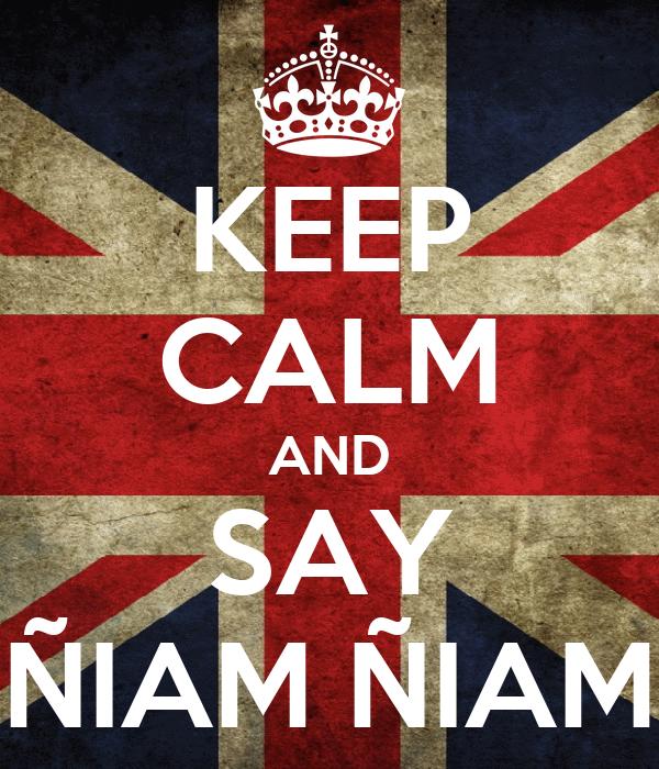 KEEP CALM AND SAY ÑIAM ÑIAM