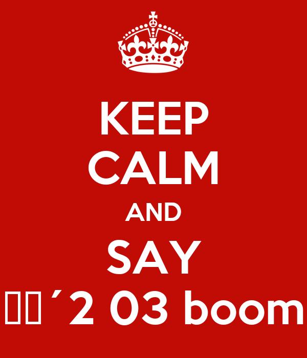 KEEP CALM AND SAY Στ´2 03 boom