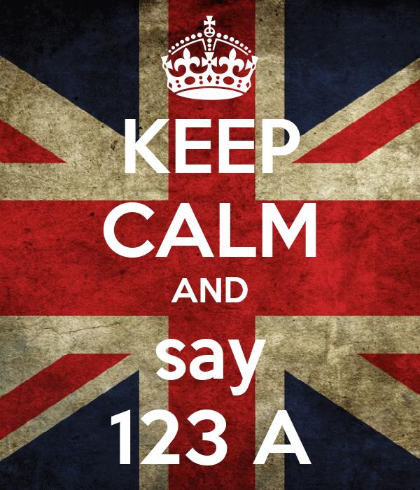 KEEP CALM AND say 123 A