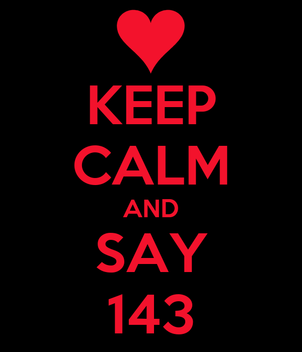 KEEP CALM AND SAY 143