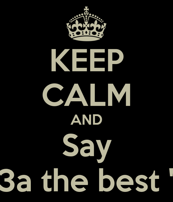 """KEEP CALM AND Say """"3a the best """""""