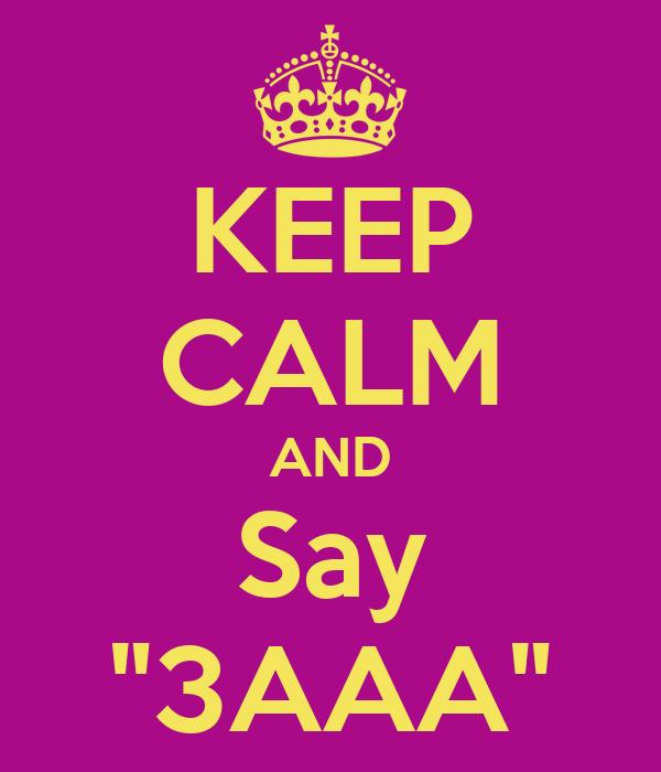 """KEEP CALM AND Say """"3AAA"""""""