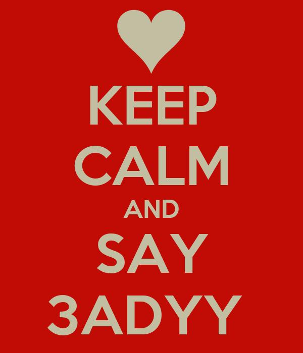 KEEP CALM AND SAY 3ADYY