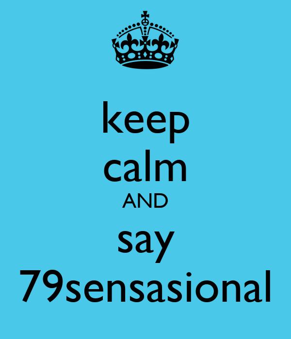 keep calm AND say 79sensasional
