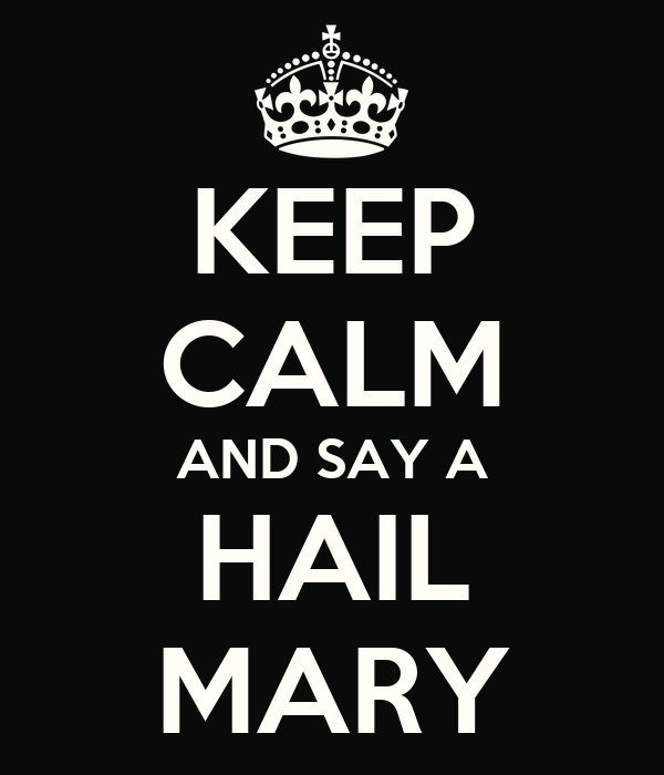 KEEP CALM AND SAY A HAIL MARY