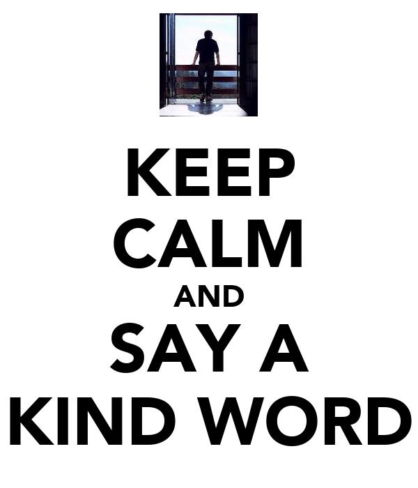 KEEP CALM AND SAY A KIND WORD