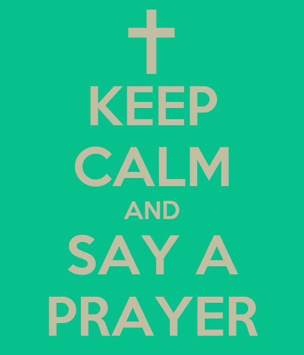 KEEP CALM AND SAY A PRAYER