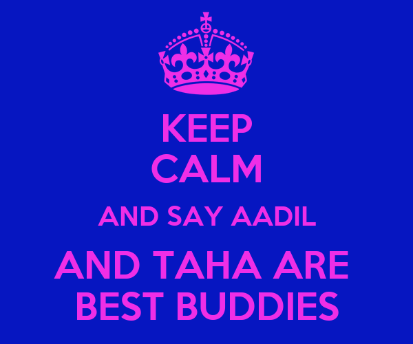 KEEP CALM AND SAY AADIL AND TAHA ARE  BEST BUDDIES