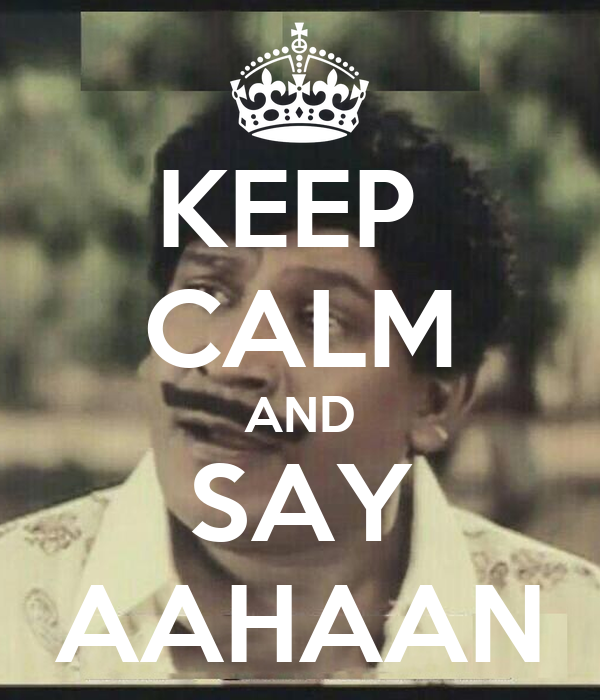KEEP  CALM AND SAY AAHAAN