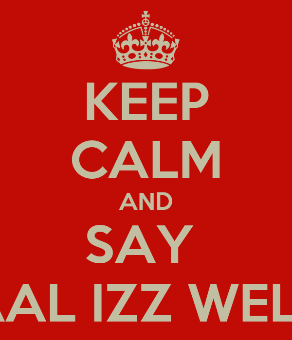 KEEP CALM AND SAY  AAL IZZ WELL