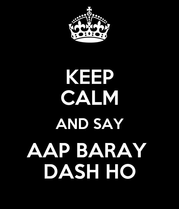 KEEP CALM AND SAY AAP BARAY  DASH HO