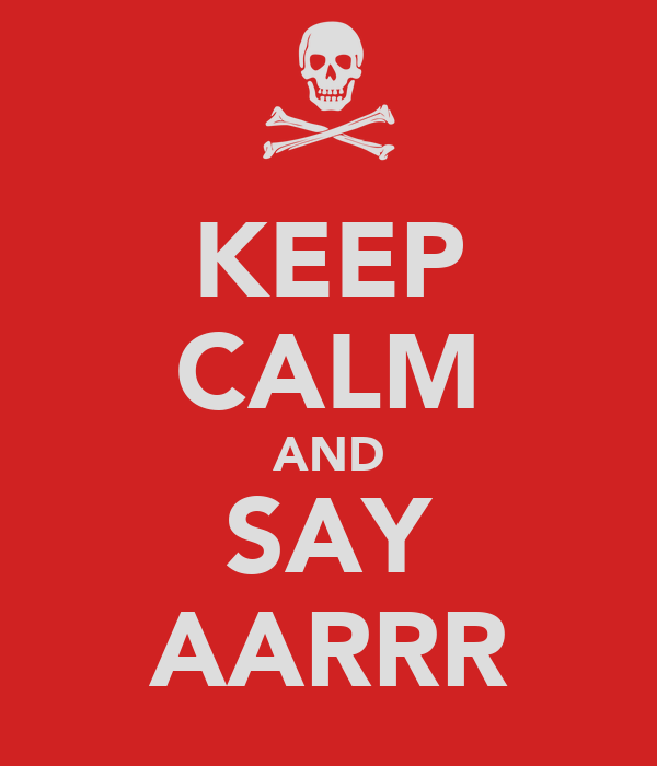 KEEP CALM AND SAY AARRR