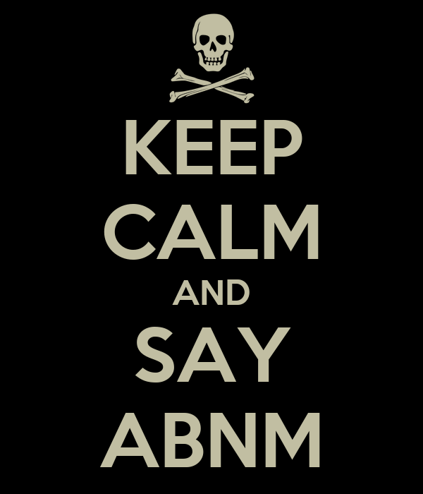 KEEP CALM AND SAY ABNM