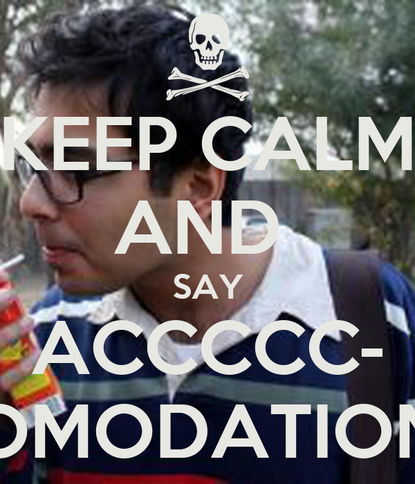 KEEP CALM AND  SAY ACCCCC- OMODATION