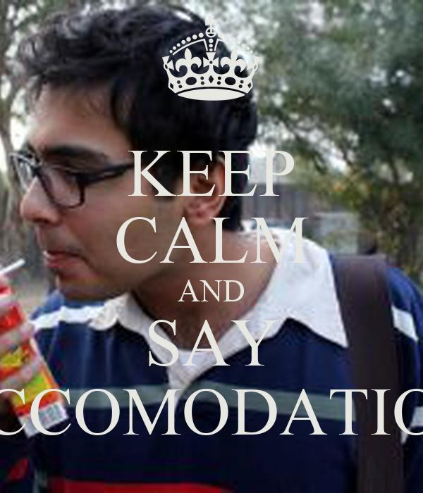 KEEP CALM AND SAY ACCOMODATION
