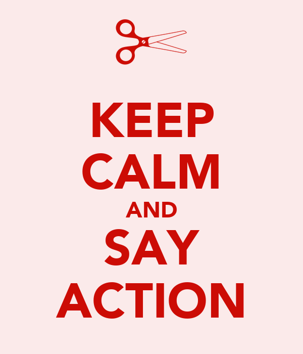 KEEP CALM AND SAY ACTION