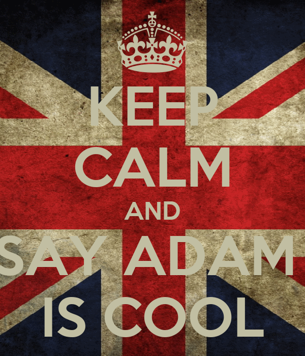 KEEP CALM AND SAY ADAM  IS COOL