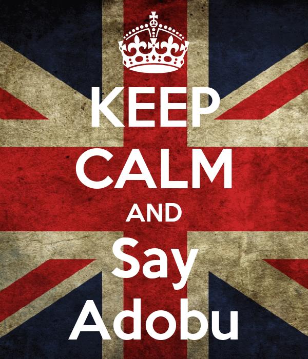 KEEP CALM AND Say Adobu
