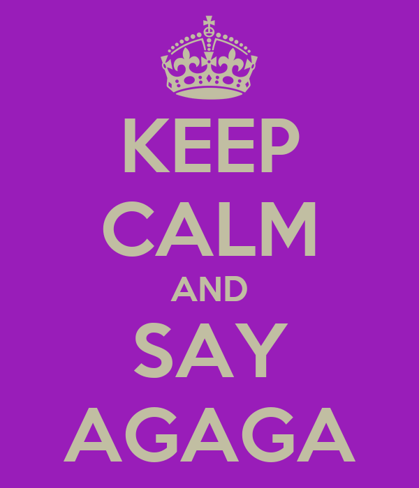 KEEP CALM AND SAY AGAGA