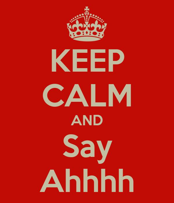 KEEP CALM AND Say Ahhhh
