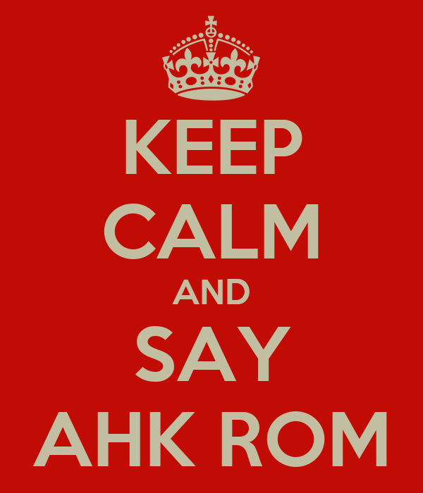 KEEP CALM AND SAY AHK ROM