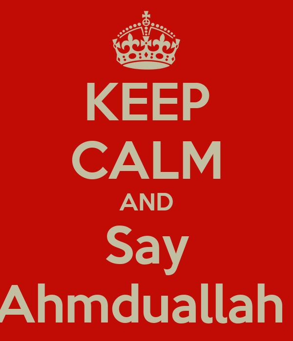 KEEP CALM AND Say Ahmduallah
