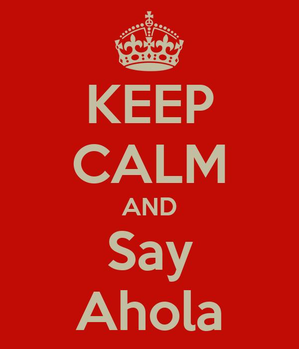 KEEP CALM AND Say Ahola