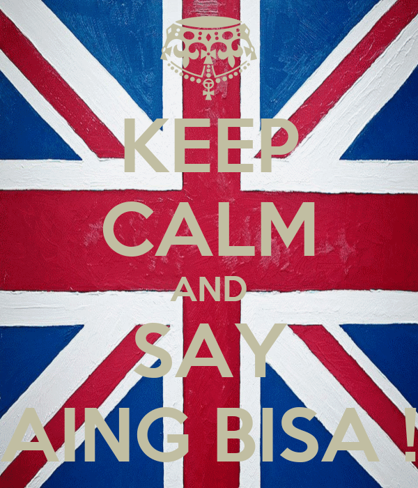 KEEP CALM AND SAY AING BISA !