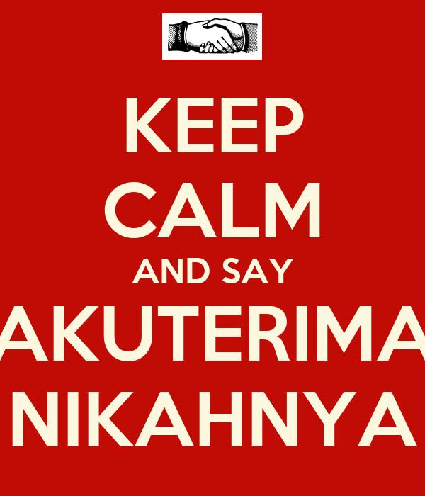 KEEP CALM AND SAY AKUTERIMA NIKAHNYA