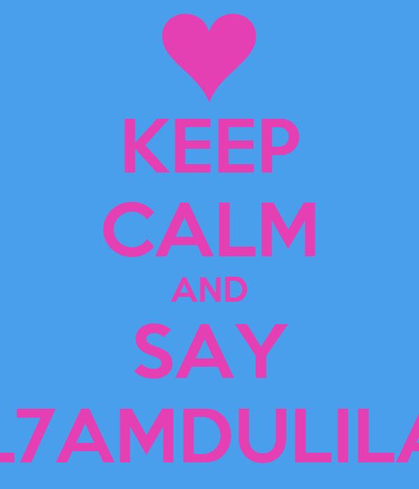 KEEP CALM AND SAY AL7AMDULILAH