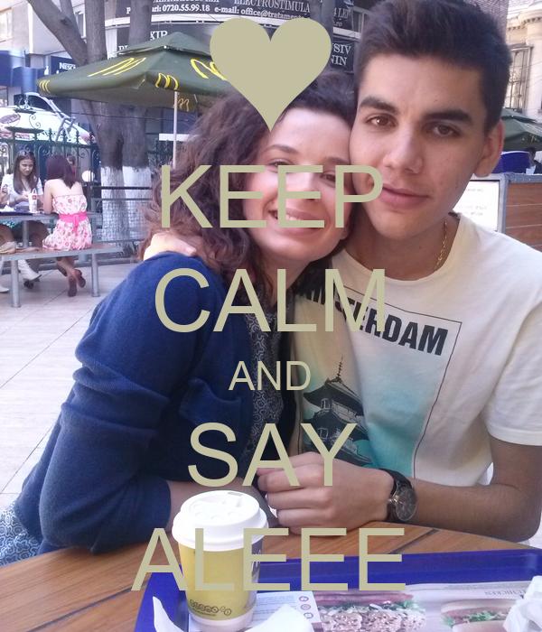 KEEP CALM AND SAY ALEEE