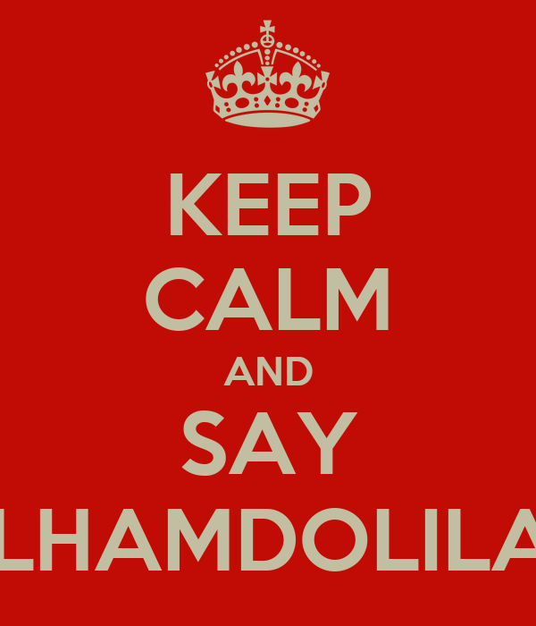KEEP CALM AND SAY ALHAMDOLILAH