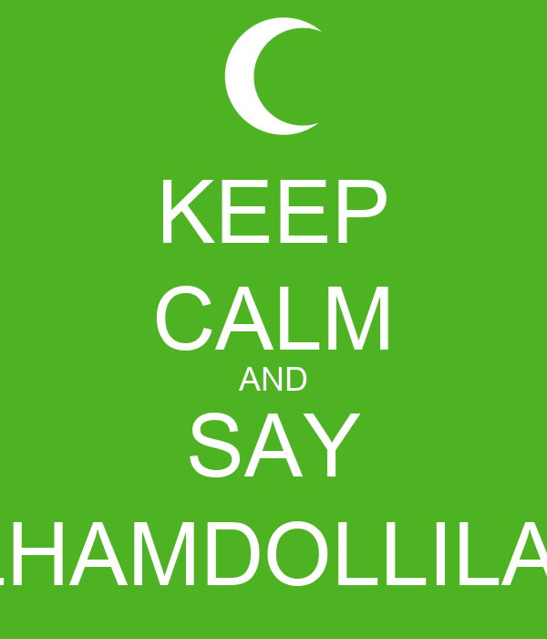 KEEP CALM AND SAY ALHAMDOLLILAH