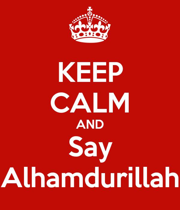 KEEP CALM AND Say Alhamdurillah