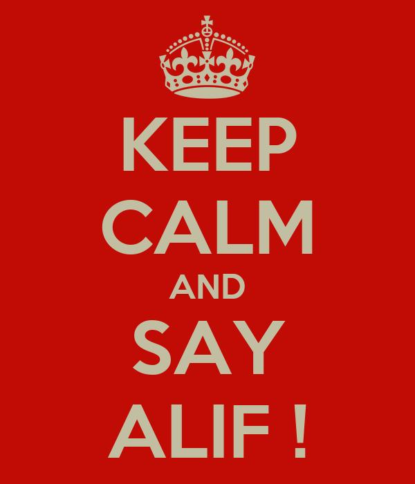 KEEP CALM AND SAY ALIF !