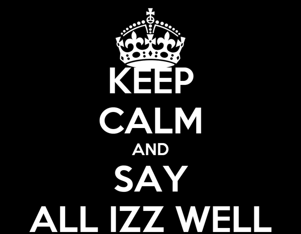 KEEP CALM AND SAY ALL IZZ WELL