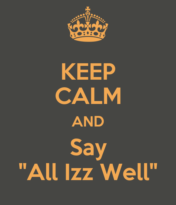 """KEEP CALM AND Say """"All Izz Well"""""""
