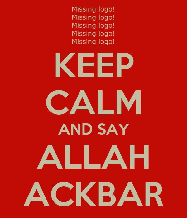 KEEP CALM AND SAY ALLAH ACKBAR