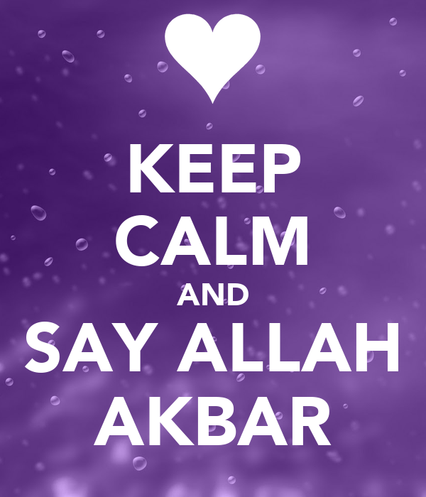 KEEP CALM AND SAY ALLAH AKBAR