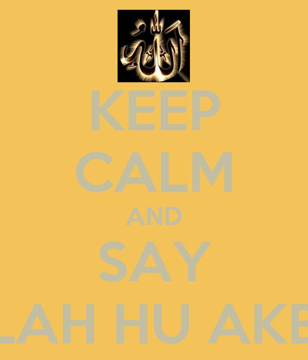 KEEP CALM AND SAY ALLAH HU AKBAR