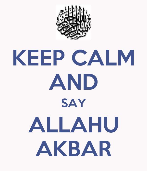 KEEP CALM AND SAY ALLAHU AKBAR