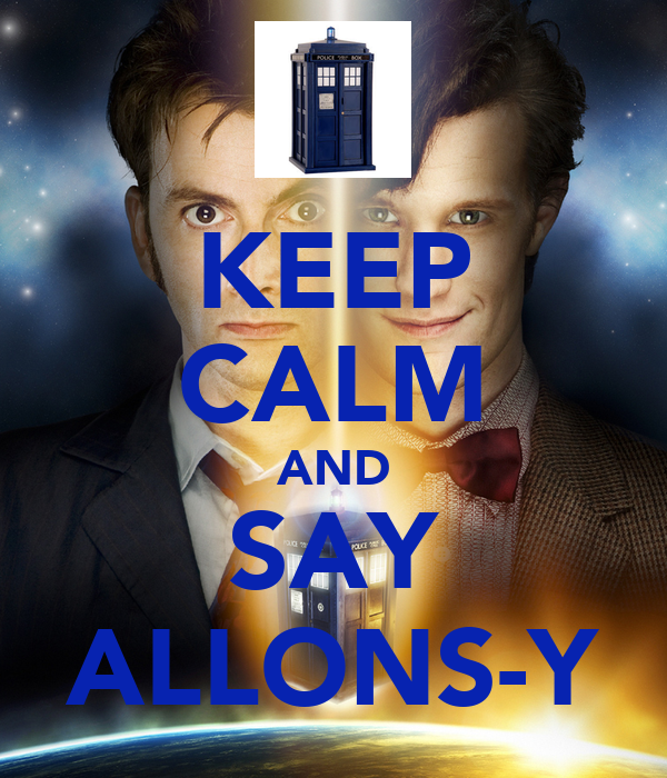 KEEP CALM AND SAY ALLONS-Y