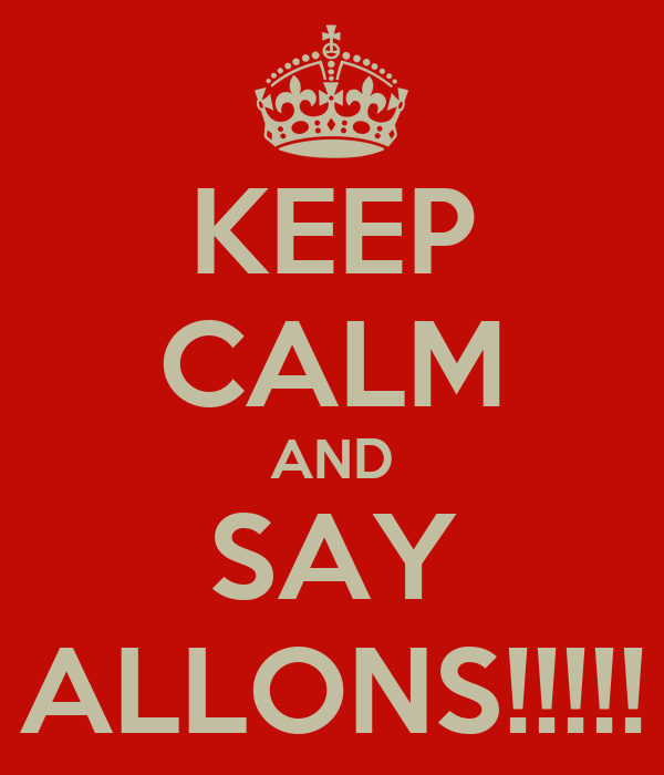 KEEP CALM AND SAY ALLONS!!!!!