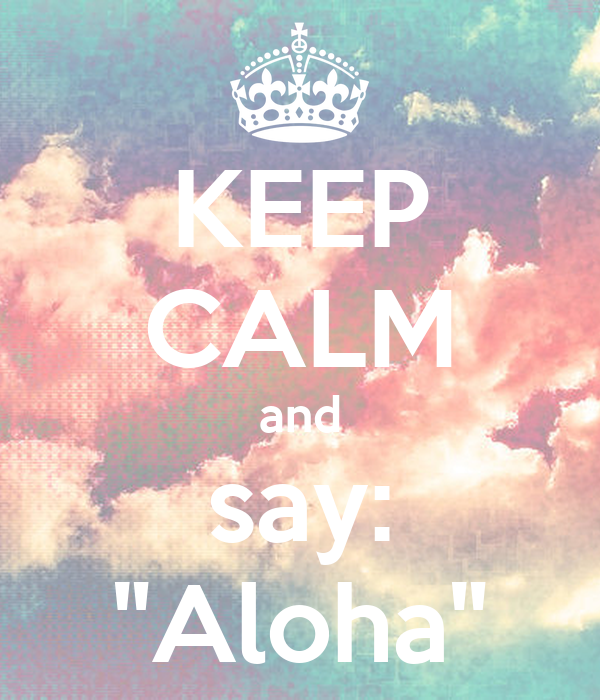 """KEEP CALM and say: """"Aloha"""""""