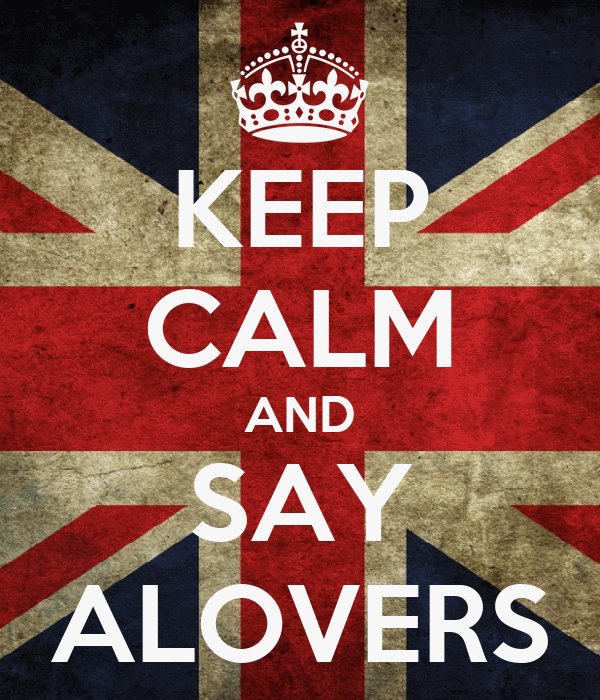 KEEP CALM AND SAY ALOVERS