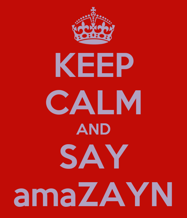 KEEP CALM AND SAY amaZAYN