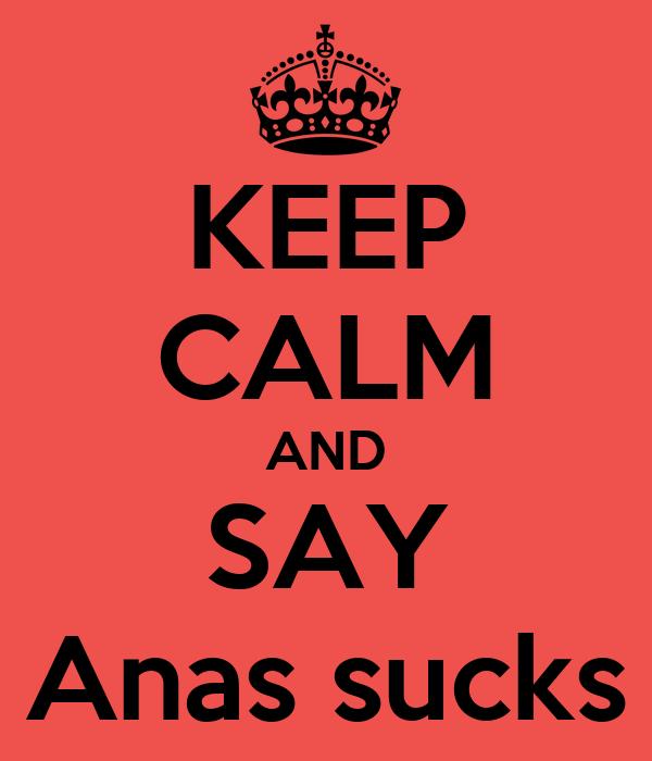 KEEP CALM AND SAY Anas sucks