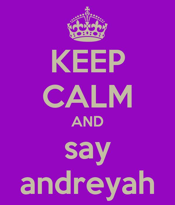KEEP CALM AND say andreyah