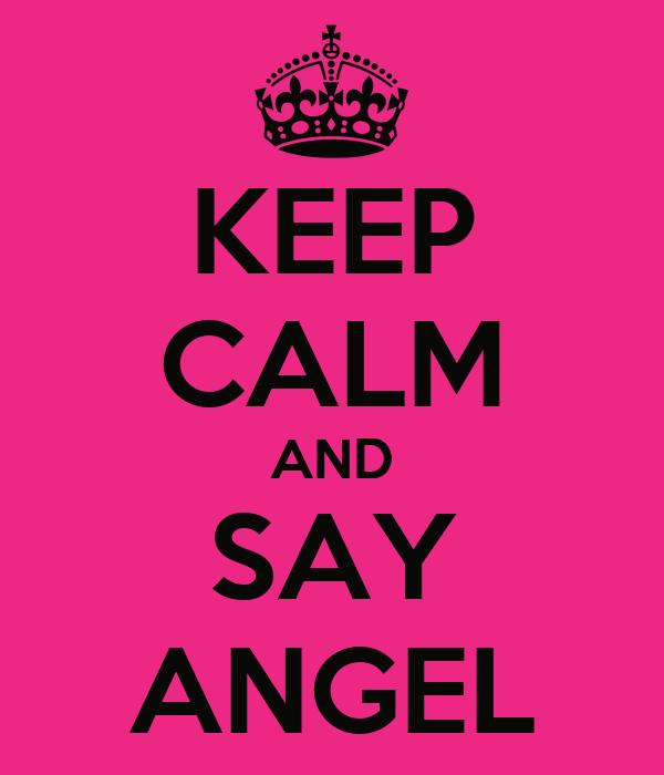 KEEP CALM AND SAY ANGEL