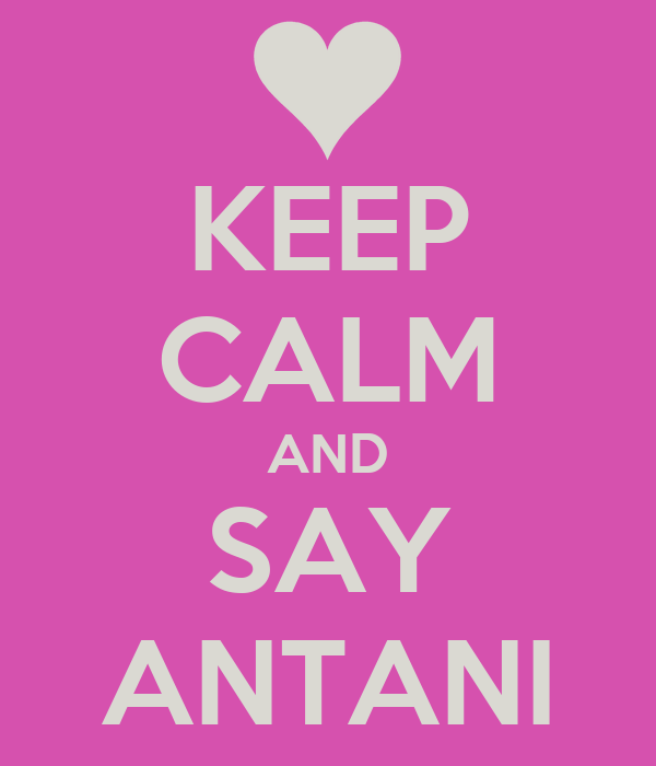 KEEP CALM AND SAY ANTANI
